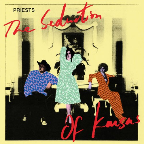 Priests / The Seduction Of Kansas
