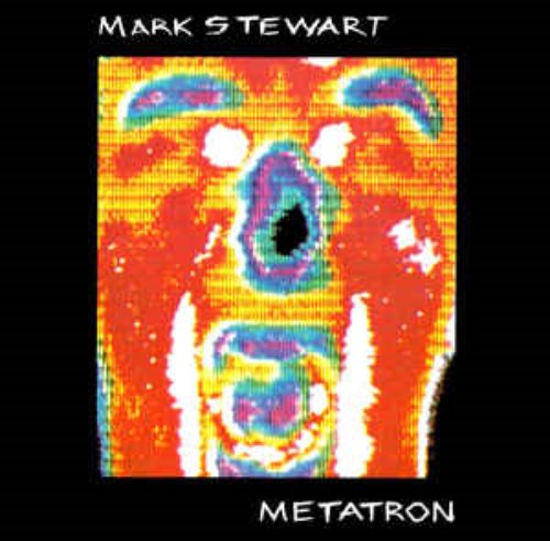 Mark Stewart ‎/ Metatron