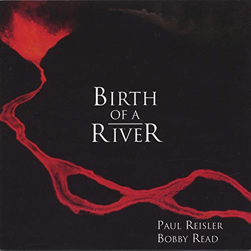Paul Reisler & Bobby Read / Birth of A River (미개봉)