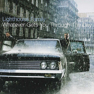 Lighthouse Family / Whatever Gets You Through The Day