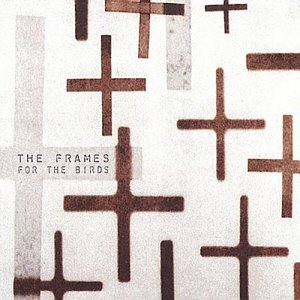The Frames / For The Birds