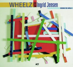 Wheelz with Ingrid Jensen / Around The World I (DIGI-PAK)