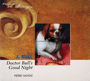 Pierre Hantai / John Bull: Doctor Bull's Good Night