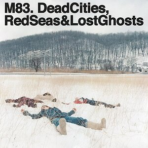 M83 / Dead Cities, Red Seas & Lost Ghosts