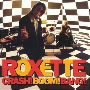 Roxette / Crash! Boom! Bang!