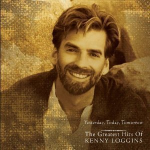 Kenny Loggins / Yesterday, Today, Tomorrow: The Greatest Hits Of Kenny Loggins
