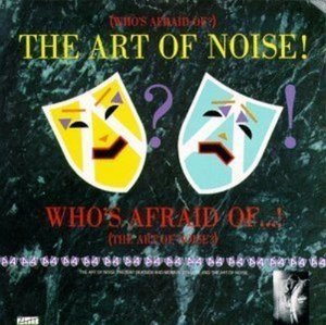 Art Of Noise / Who's Afraid Of The Art Of Noise