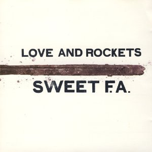 Love And Rockets / Sweet F.A.