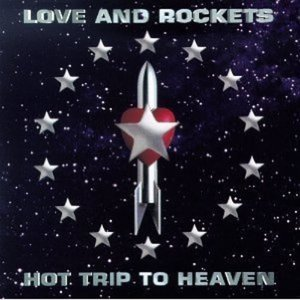 Love And Rockets / Hot Trip To Heaven