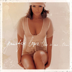 Jennifer Lopez / This Is Me...Then