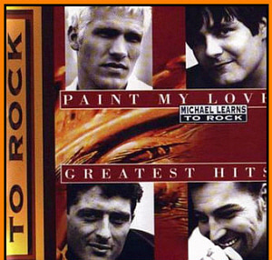 Michael Learns To Rock / Paint My Love: Greatest Hits