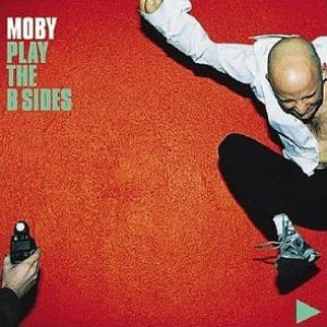 Moby / Play: The B Sides
