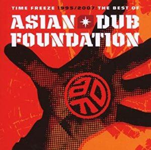 Asian Dub Foundation / Time Freeze 1995/2007 : The Best of Asian Dub Foundation (미개봉)