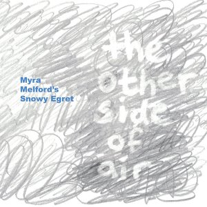 Myra Melford's Snowy Egret / The Other Side Of Air (DIGI-PAK)