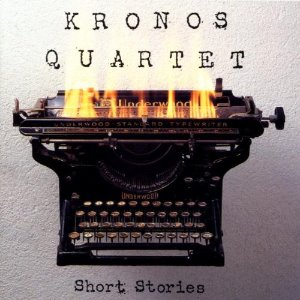 Kronos Quartet / Short Stories