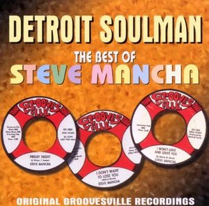 Steve Mancha / Detroit Soulman - The Best of Steve Mancha