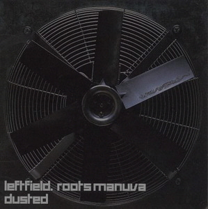 Leftfield. Roots Manuva / Dusted (SINGLE)